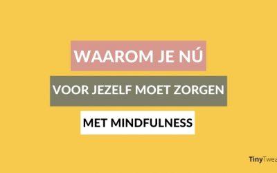 4x waarom je nú voor jezelf moet zorgen met mindfulness