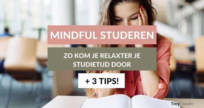 Mindful studeren: zo kom je relaxter je studietijd door (+3 tips!)