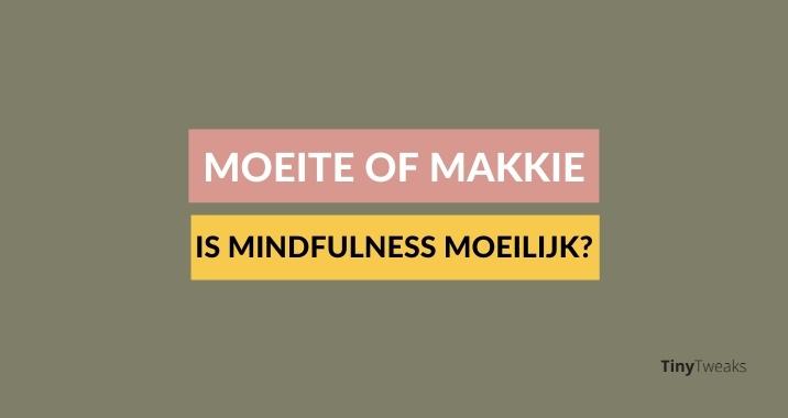 Moeite of makkie: is mindfulness moeilijk?