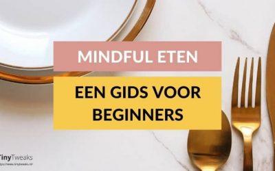 Mindful eten voor beginners: een complete gids (+tips!)